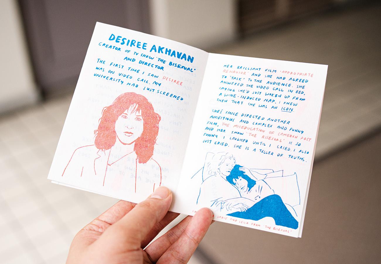 『Bisexual Icons』【香港】文章とイラストを手がけたのは、香港でクィアに関する本を集めた移動図書館を展開する〈Queer Reads Library〉のメンバー、チェン・ケイトリン。彼女が自身のアイデンティティを探していたときに背中を押してくれたという映画監督のデジレー・アクヴァンなど8人のクィアなアイコンたちをイラストとともに紹介している。リソグラフで印刷された青とオレンジの蛍光色も美しい。現在品切れ。